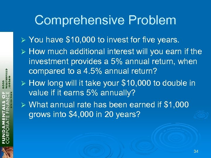 Comprehensive Problem You have $10, 000 to invest for five years. Ø How much