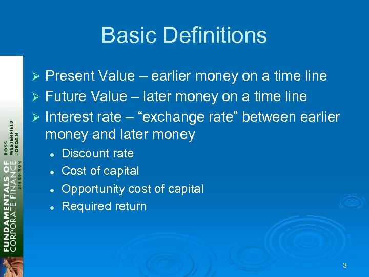 Basic Definitions Present Value – earlier money on a time line Ø Future Value
