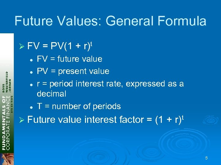 Future Values: General Formula Ø FV = PV(1 + r)t l l FV =