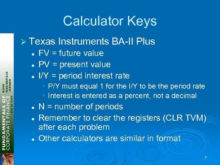 Calculator Keys Ø Texas Instruments BA-II Plus l l l FV = future value