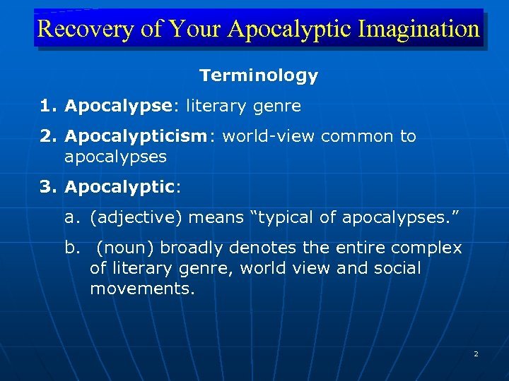 Recovery of Your Apocalyptic Imagination Terminology 1. Apocalypse: literary genre Apocalypse 2. Apocalypticism: world-view