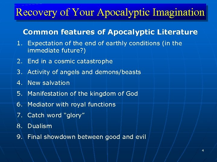Recovery of Your Apocalyptic Imagination Common features of Apocalyptic Literature 1. Expectation of the