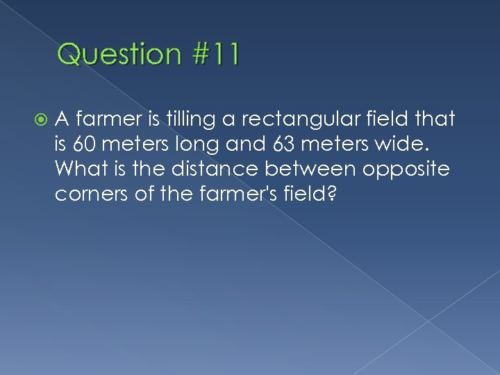 Question #11 A farmer is tilling a rectangular field that is 60 meters long