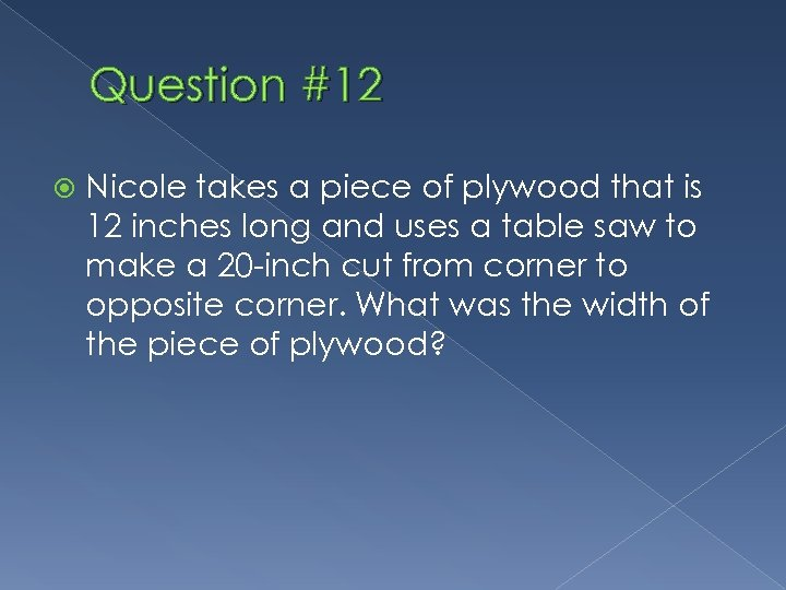 Question #12 Nicole takes a piece of plywood that is 12 inches long and