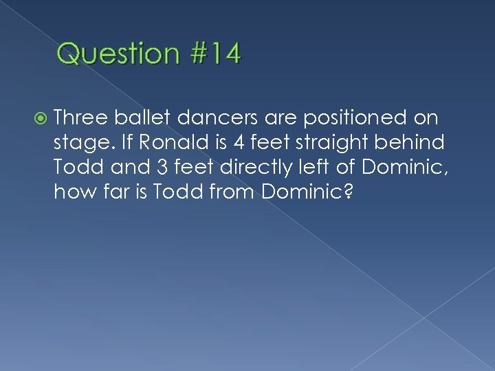Question #14 Three ballet dancers are positioned on stage. If Ronald is 4 feet