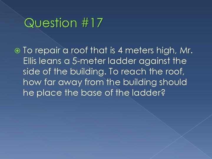 Question #17 To repair a roof that is 4 meters high, Mr. Ellis leans