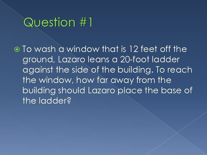 Question #1 To wash a window that is 12 feet off the ground, Lazaro