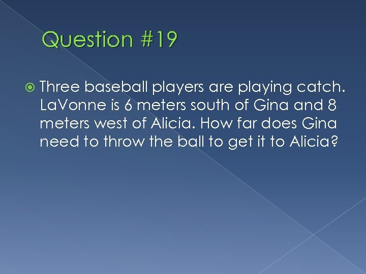 Question #19 Three baseball players are playing catch. La. Vonne is 6 meters south