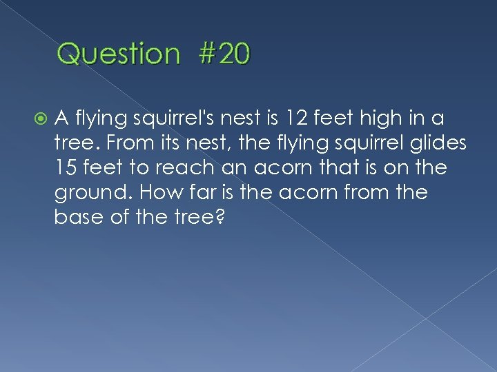 Question #20 A flying squirrel's nest is 12 feet high in a tree. From