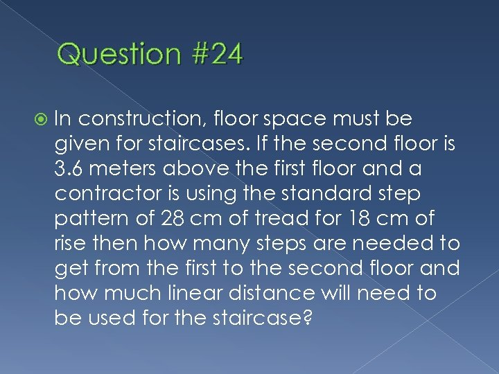 Question #24 In construction, floor space must be given for staircases. If the second