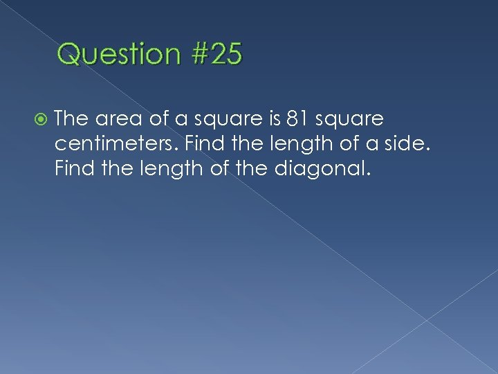 Question #25 The area of a square is 81 square centimeters. Find the length