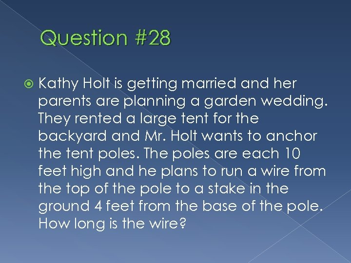 Question #28 Kathy Holt is getting married and her parents are planning a garden