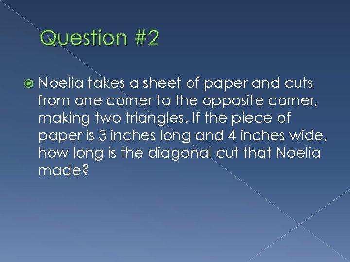 Question #2 Noelia takes a sheet of paper and cuts from one corner to