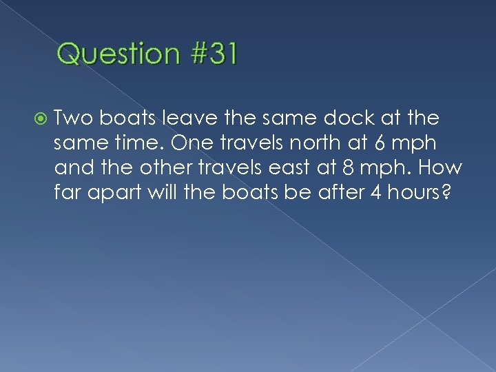 Question #31 Two boats leave the same dock at the same time. One travels