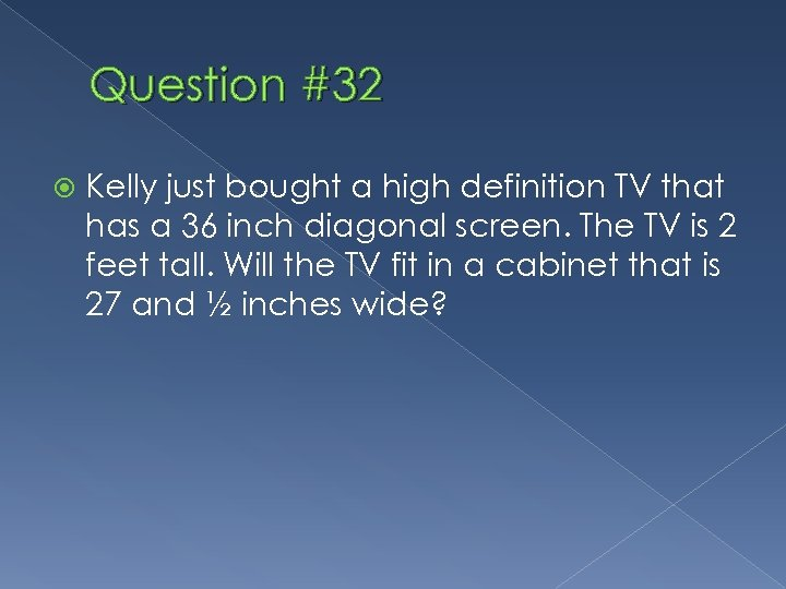 Question #32 Kelly just bought a high definition TV that has a 36 inch