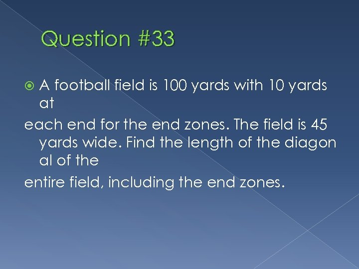 Question #33 A football field is 100 yards with 10 yards at each end