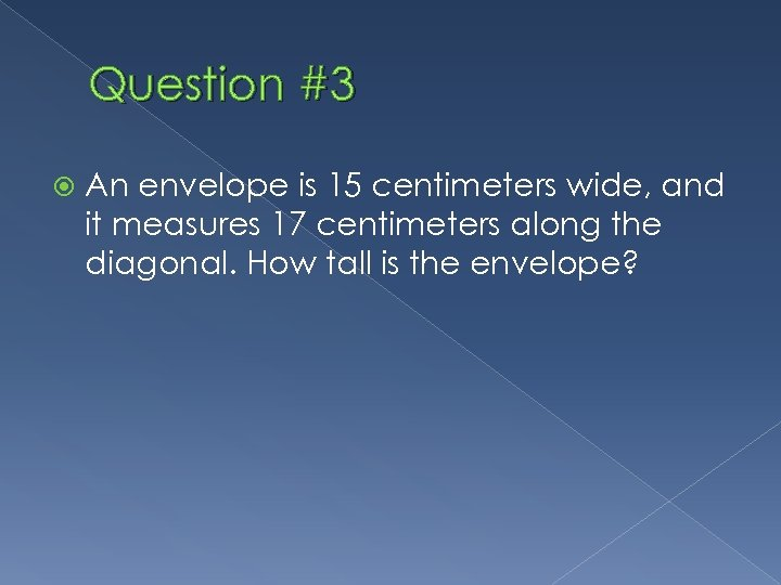 Question #3 An envelope is 15 centimeters wide, and it measures 17 centimeters along