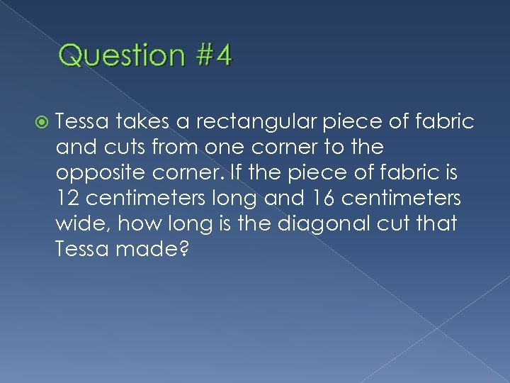 Question #4 Tessa takes a rectangular piece of fabric and cuts from one corner