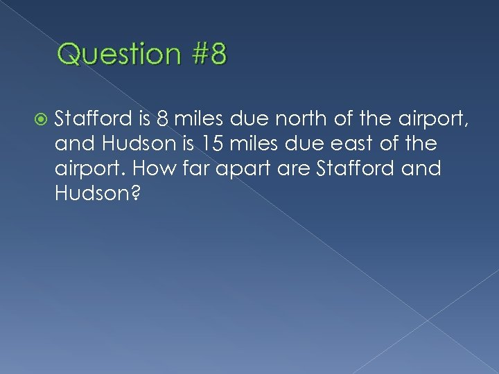 Question #8 Stafford is 8 miles due north of the airport, and Hudson is