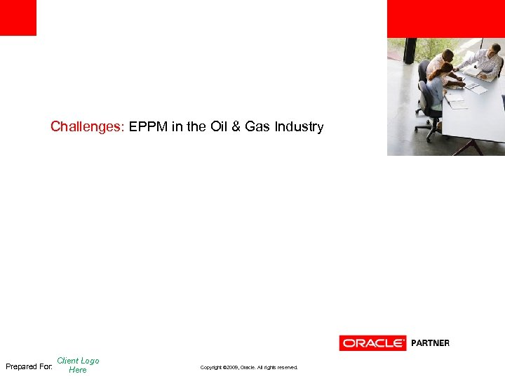 <Insert Picture Here> Challenges: EPPM in the Oil & Gas Industry Prepared For: Client