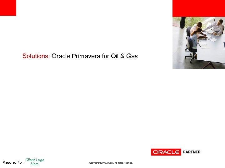 <Insert Picture Here> Solutions: Oracle Primavera for Oil & Gas Prepared For: Client Logo