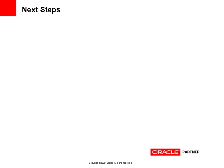 Next Steps Copyright © 2009, Oracle. All rights reserved.