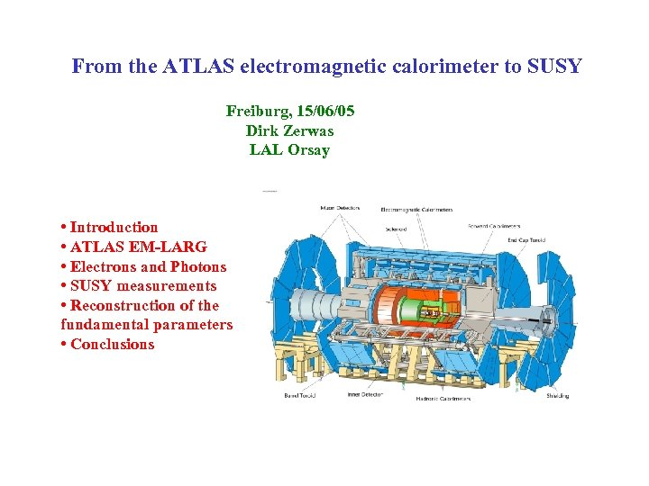 From the ATLAS electromagnetic calorimeter to SUSY Freiburg, 15/06/05 Dirk Zerwas LAL Orsay •