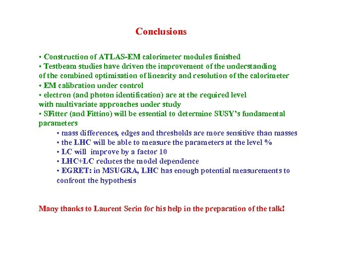 Conclusions • Construction of ATLAS-EM calorimeter modules finished • Testbeam studies have driven the