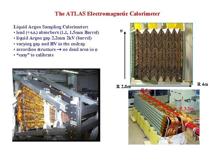 The ATLAS Electromagnetic Calorimeter Liquid Argon Sampling Calorimeter: • lead (+s. s. ) absorbers