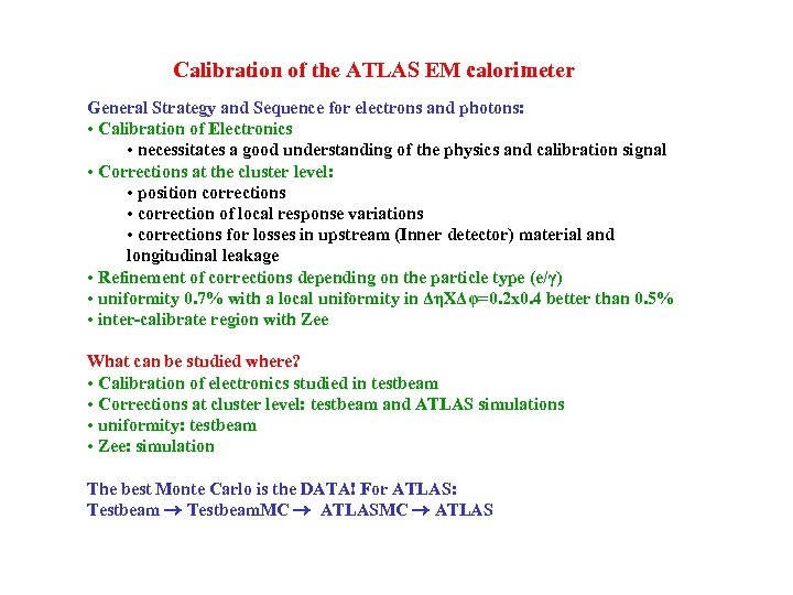 Calibration of the ATLAS EM calorimeter General Strategy and Sequence for electrons and photons: