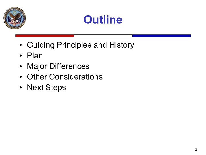 Outline • • • Guiding Principles and History Plan Major Differences Other Considerations Next