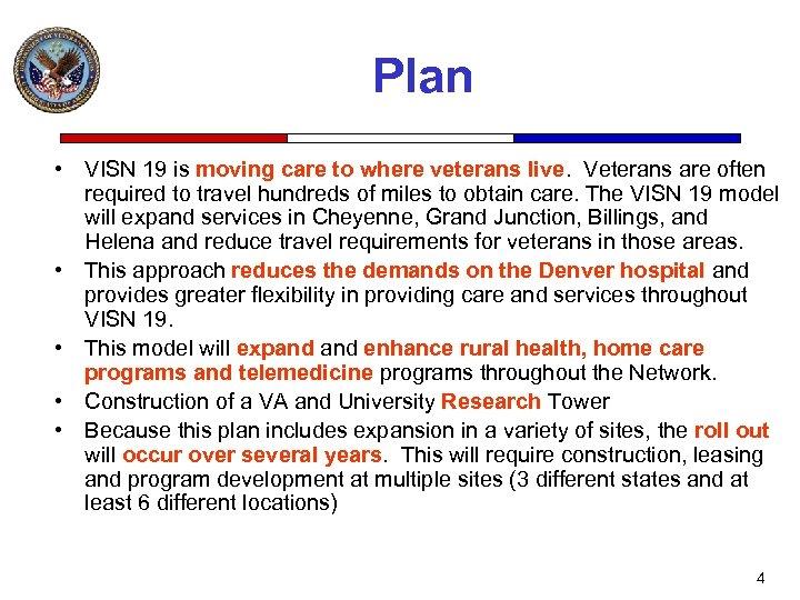 Plan • VISN 19 is moving care to where veterans live. Veterans are often
