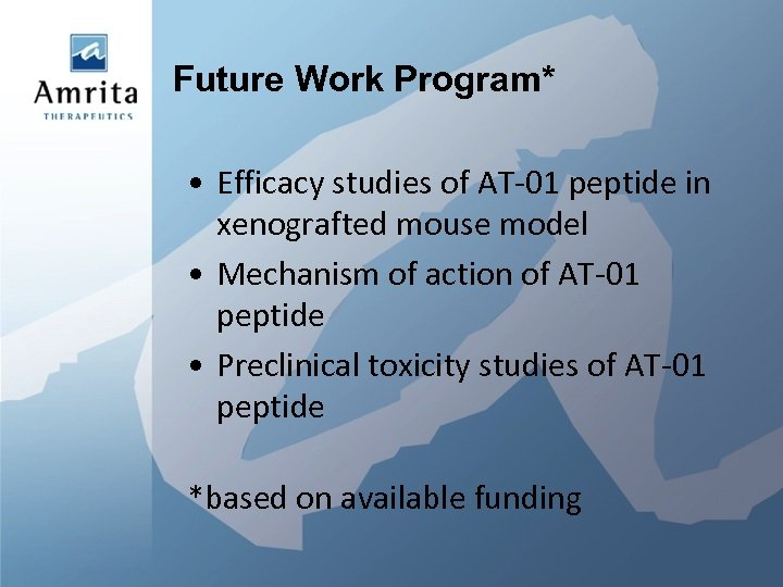 Future Work Program* • Efficacy studies of AT-01 peptide in xenografted mouse model •