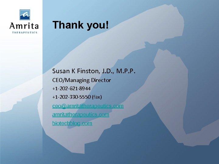 Thank you! Susan K Finston, J. D. , M. P. P. CEO/Managing Director +1