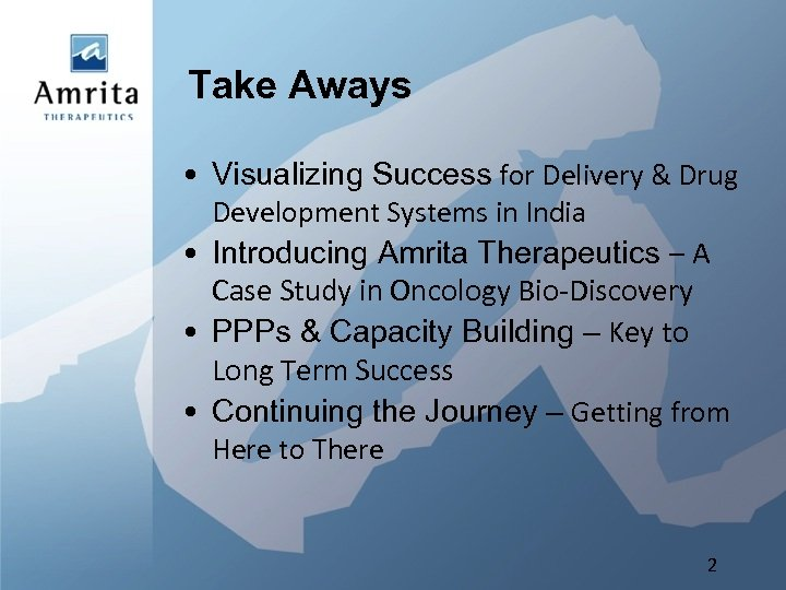 Take Aways • Visualizing Success for Delivery & Drug Development Systems in India •