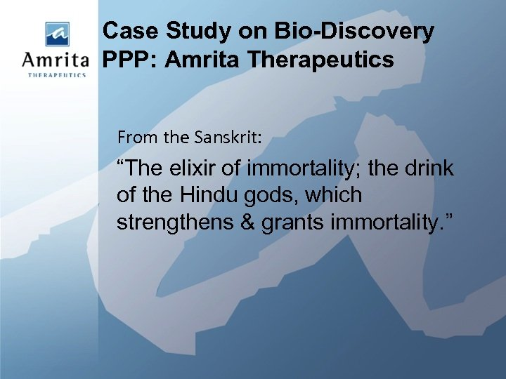 """Case Study on Bio-Discovery PPP: Amrita Therapeutics From the Sanskrit: """"The elixir of immortality;"""