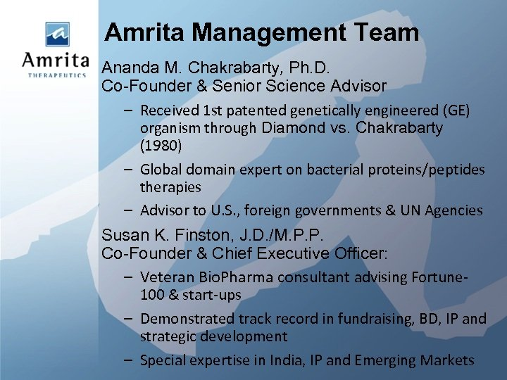 Amrita Management Team Ananda M. Chakrabarty, Ph. D. Co-Founder & Senior Science Advisor –