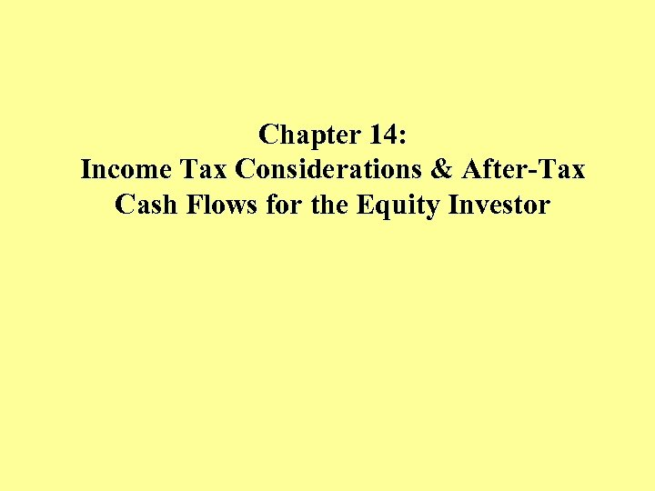 Chapter 14: Income Tax Considerations & After-Tax Cash Flows for the Equity Investor