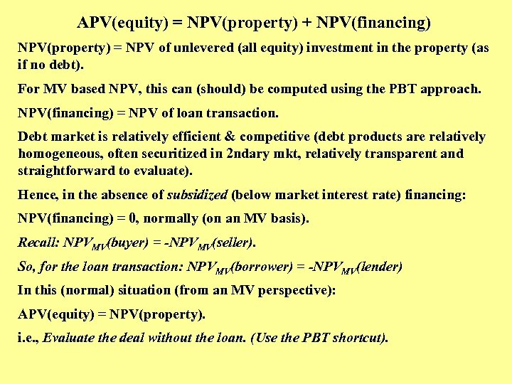 APV(equity) = NPV(property) + NPV(financing) NPV(property) = NPV of unlevered (all equity) investment in