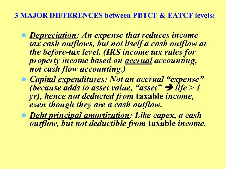 3 MAJOR DIFFERENCES between PBTCF & EATCF levels: Depreciation: An expense that reduces income