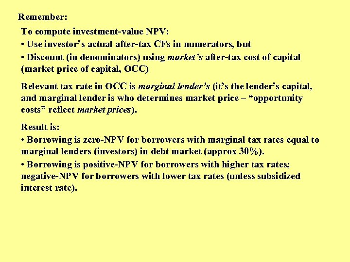 Remember: To compute investment-value NPV: • Use investor's actual after-tax CFs in numerators, but