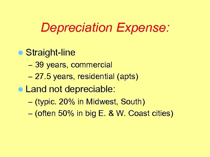 Depreciation Expense: l Straight-line – 39 years, commercial – 27. 5 years, residential (apts)