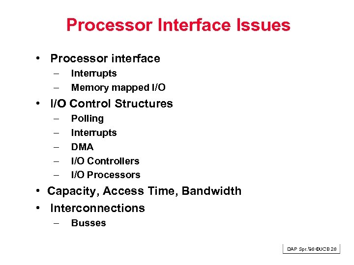 Processor Interface Issues • Processor interface – – Interrupts Memory mapped I/O • I/O