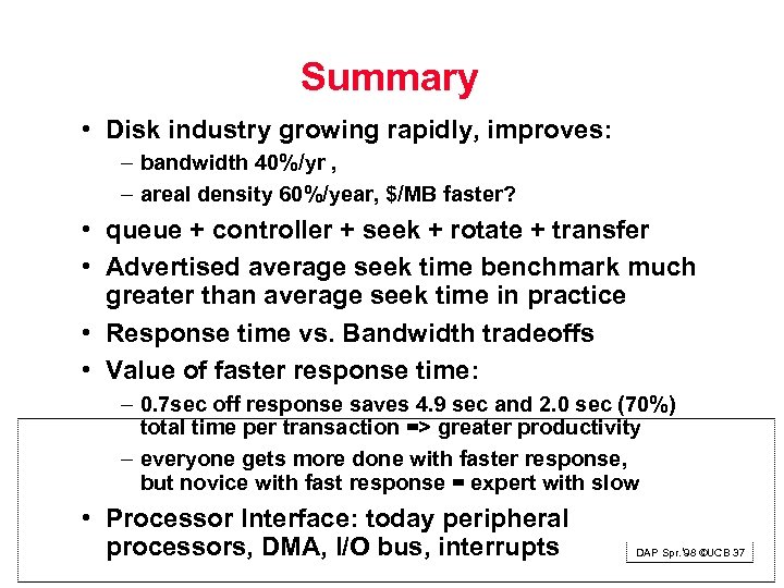 Summary • Disk industry growing rapidly, improves: – bandwidth 40%/yr , – areal density