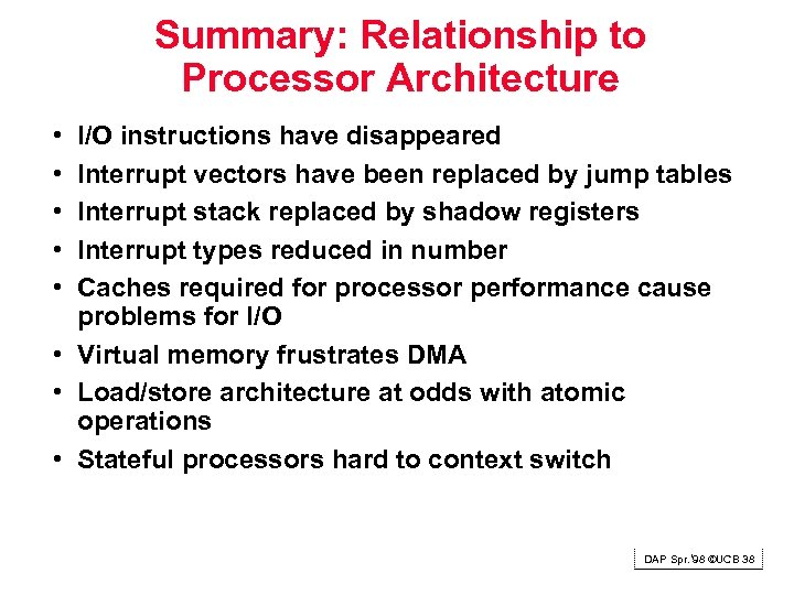 Summary: Relationship to Processor Architecture • • • I/O instructions have disappeared Interrupt vectors