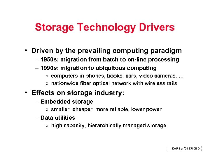 Storage Technology Drivers • Driven by the prevailing computing paradigm – 1950 s: migration