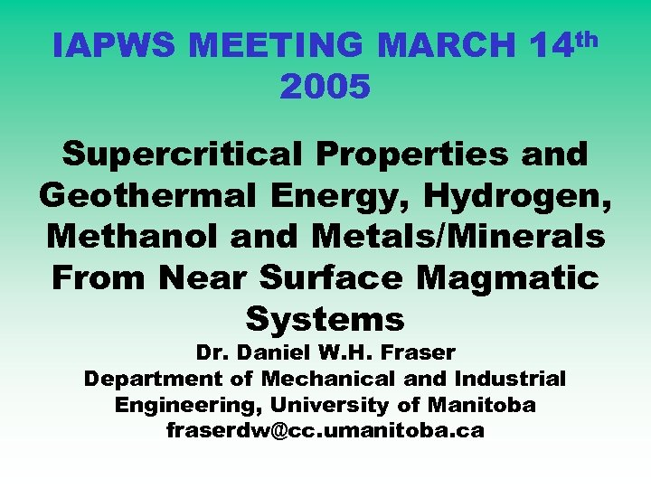 IAPWS MEETING MARCH 14 th 2005 Supercritical Properties and Geothermal Energy, Hydrogen, Methanol and