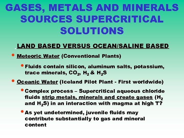 GASES, METALS AND MINERALS SOURCES SUPERCRITICAL SOLUTIONS LAND BASED VERSUS OCEAN/SALINE BASED • Meteoric