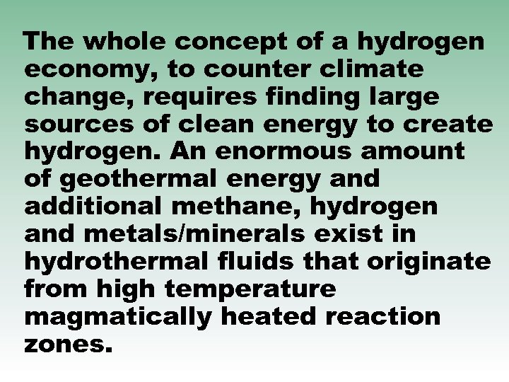 The whole concept of a hydrogen economy, to counter climate change, requires finding large