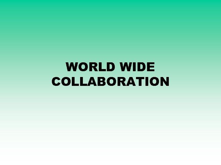 WORLD WIDE COLLABORATION